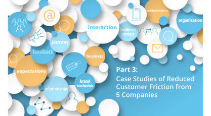 Part 3 - Part Three: Case Studies of Reduced Customer Friction from 5 Companies